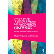 Creative Approaches to Teaching Grammar: Developing your students as writers and readers by Illingworth; Martin, 9781138819283