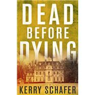 Dead Before Dying by Schafer, Kerry, 9781626819283