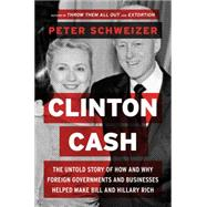 Clinton Cash: The Untold Story of How and Why Foreign Governments and Businesses Helped Make Bill and Hillary Rich by Schweizer, Peter, 9780062369284