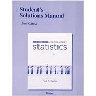 Student Solutions Manual for Introductory Statistics by Weiss, Neil A., 9780321989284