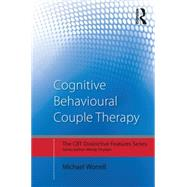 Cognitive Behavioural Couple Therapy: Distinctive Features by Worrell; Michael, 9780415729284