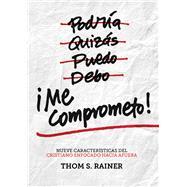 ¡Me comprometo! Nueve características del cristiano enfocado hacia afuera by Rainer, Thom S., 9781433689284