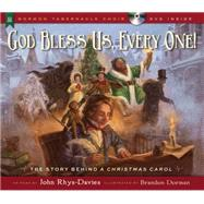 God Bless Us, Every One!: The Story Behind a Christmas Carol by Rhys-Davies, John; Dorman, Brandon; Warner, David T., 9781609079284