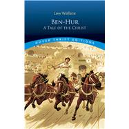 Ben-Hur A Tale of the Christ by Wallace, Lew, 9780486799285
