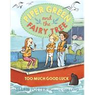 Piper Green and the Fairy Tree: Too Much Good Luck by POTTER, ELLENLENG, QIN, 9780553499285