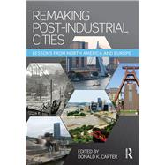 Remaking Post-Industrial Cities: Lessons from North America and Europe by Carter; Donald, 9781138899285