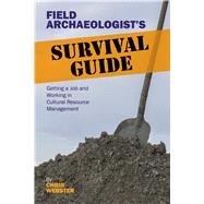 Field ArchaeologistÆs Survival Guide: Getting a Job and Working in Cultural Resource Management by Webster,Chris, 9781611329285