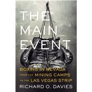 The Main Event: Boxing in Nevada from the Mining Camps to the Las Vegas Strip by Davies, Richard O., 9780874179286