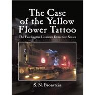 The Case of the Yellow Flower Tattoo by Bronstein, S. N., 9781496969286