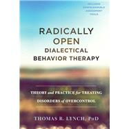 Radically Open Dialectical Behavior Therapy by Lynch, Thomas R., Ph.D., 9781626259287