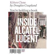 Kitten Clone Inside Alcatel-Lucent by Coupland, Douglas, 9780956569288