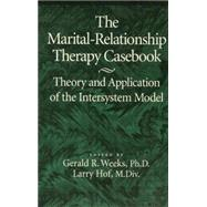 The Marital-Relationship Therapy Casebook: Theory & Application Of The Intersystem Model by Weeks,Gerald, 9781138869288