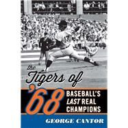 The Tigers of '68 by Cantor, George, 9781589799288