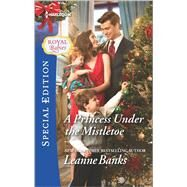 A Princess Under the Mistletoe by Banks, Leanne, 9780373659289