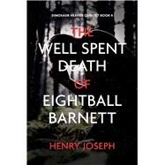 The Well Spent Death of Eightball Barnett by Joseph, Henry, 9781681209289