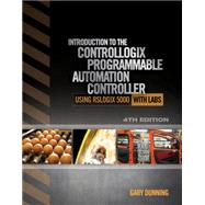 Introduction to the ControlLogix Programmable Automation Controller with Labs by Dunning, Gary A., 9781111539290