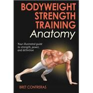 Bodyweight Strength Training Anatomy by Contreras, Bret, 9781450429290