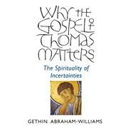 Why the Gospel of Thomas Matters by Abraham-williams, Gethin, 9781782799290