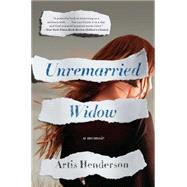 Unremarried Widow A Memoir by Henderson, Artis, 9781451649291