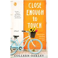 Close Enough to Touch by Oakley, Colleen, 9781501139291