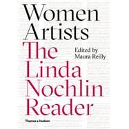 Women Artists: The Linda Nochlin Reader by Nochlin, Linda; Reilly, Maura, 9780500239292