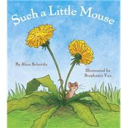 Such a Little Mouse by Schertle, Alice; Yue, Stephanie, 9780545649292