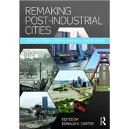 Remaking Post-Industrial Cities: Lessons from North America and Europe by Carter; Donald, 9781138899292