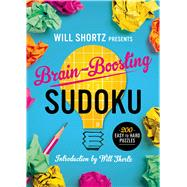 Will Shortz Presents Brain-Boosting Sudoku 200 Easy to Hard Puzzles by Shortz, Will, 9781250049292