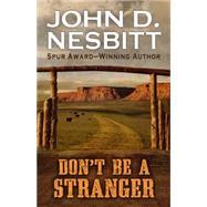 Don't Be a Stranger by Nesbitt, John D., 9781432829292