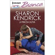 La princesa cautiva (THE CAPTIVE PRINCESS) by Kendrick, Sharon, 9780373519293