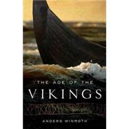 The Age of the Vikings by Winroth, Anders, 9780691169293