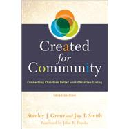 Created for Community: Connecting Christian Belief With Christian Living by Grenz, Stanley J.; Smith, Jay T., 9780801049293