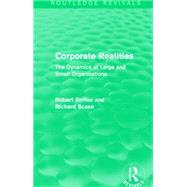 Corporate Realities (Routledge Revivals): The Dynamics of Large and Small Organisations by Goffee; Robert, 9781138889293