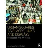 Urban Squares as Places, Links and Displays: Successes and Failures by Lang; Jon, 9781138959293