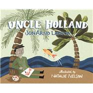 Uncle Holland by Lawson, JonArno; Nelson, Natalie, 9781554989294