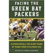 Facing the Green Bay Packers by Carlson, Chuck; Wolf, Ron, 9781613219294