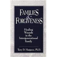 Families And Forgiveness: Healing Wounds In The Intergenerational Family by Hargrave,Terry, 9781138869295