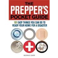 The Prepper's Pocket Guide 101 Easy Things You Can Do to Ready Your Home for a Disaster by Carr, Bernie ; Wondolowski, Evan, 9781569759295