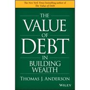 The Value of Debt in Building Wealth by Anderson, Thomas J., 9781119049296