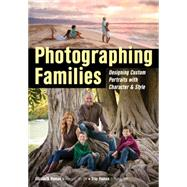 Photographing Families Designing Custom Portraits with Character & Style by Homan, Elizabeth; Homan, Trey, 9781608959297