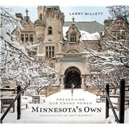 Minnesota's Own: Preserving Our Grand Homes by Millett, Larry; Schmitt, Matt, 9780873519298