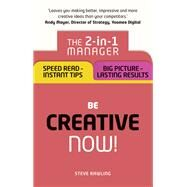 Be Creative ¿ Now! The 2-in-1 Manager: Speed Read - instant tips; Big Picture - lasting results by Rawling, Steve, 9781292119298