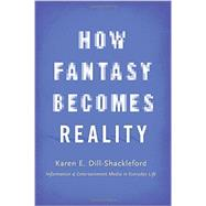 How Fantasy Becomes Reality Information and Entertainment Media in Everyday Life, Revised and Expanded by Dill-Shackleford, Karen E., 9780190239299