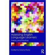 Assessing English Language Learners: Theory and Practice by Solano Flores; Guillermo, 9780415819299