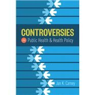 Controversies in Public Health and Health Policy by Carney, Jan Kirk, 9781284049299