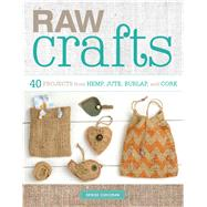 Raw Crafts 40 Projects from Hemp, Jute, Burlap, and Cork by Corcoran, Denise, 9781454709299