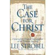 Case for Christ : A Journalist's Personal Investigation of the Evidence for Jesus by Lee Strobel, New York Times Bestselling Author, 9780310209300