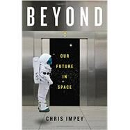Beyond: Our Future in Space by Impey, Chris, 9780393239300