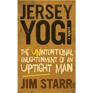 Jersey Yogi: The Unintentional Enlightenment of an Uptight Man by Starr, Jim, 9780990449300