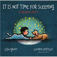 It Is Not Time for Sleeping by Graff, Lisa; Castillo, Lauren, 9780544319301